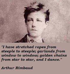 """Arthur Rimbaud produced his poetry while still in his late teens - Victor Hugo described him at the time as """"an infant Shakespeare"""". rimbaud gave up creative writing altogether before the age of 20."""