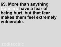69. Having a fear of being hurt, making them feel extremely vulnerable