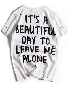 Mens splatter paint t shirt It's a beautiful day to leave me alone tee