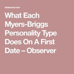 What Each Myers-Briggs Personality Type Does On A First Date – Observer