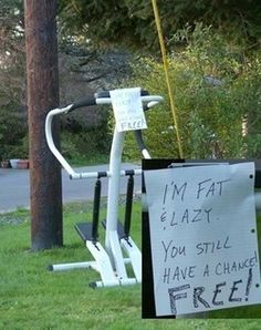 Really though! I am convinced that only like 10 treadmills & stair steppers were ever actually bought brand new. The rest just get passed from garage sale, to garage sale, haha!