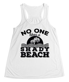 Another great find on #zulily! White 'No One Likes a Shady Beach' Tank #zulilyfinds