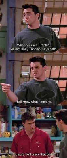 When you see frankie tell him Joey Tribbiani says hello - funny friends scene - http://www.jokideo.com/