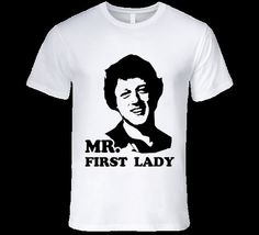 Bill Clinton Mr.First Lady T Shirt Funny Political Tee