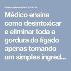 Médico ensina como desintoxicar e eliminar toda a gordura do fígado apenas tomando um simples ingrediente! | Cura pela Natureza