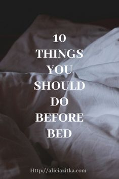 10 Things You Should Do Before Bed – Alicia Zitka
