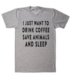 i just want to drink coffee save animals and sleep t shirt – Shirtoopia