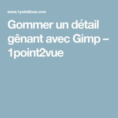 Gommer un détail gênant avec Gimp – 1point2vue