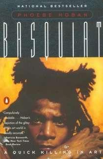 Basquiat: A Quick Killing in Art - Phoebe Hoban