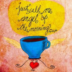 Good morning.. Sending you a cup of love..