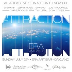 Coming Soon ATTRACTION Day Party and Variety Show. Sunday July 27th inside Era Art Bar 19 Grand Ave Oakland, Ca.