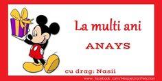 Felicitari personalizate de zi de nastere - La multi ani ANAYS Nasii Nasa, Mickey Mouse, Disney Characters, Fictional Characters, Lily, Birthday, Birthdays, Fantasy Characters, Lilies