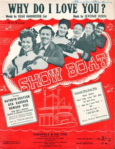 """Why Do I Love You. 1927. Words by Oscar Hammerstein 2nd. Music by Jerome Kern. From the MGM movie """"Show Boat"""", starring Kathryn Grayson, Ava Gardner, Howard Keel and Joe E. Brown. Other songs: """"Make Believe"""", """"Can't Help Lovin' Dat Man"""", """"You Are Love"""", """"I Still Suits Me""""."""