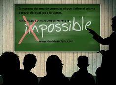Es nuestro sistema de creencias el que define el prisma a través del cual todo lo vemos.  Feliz, mágico y maravilloso Martes :)  www.decideserfeliz.com