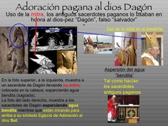 """Uso de la  mitra,  los antiguos sacerdotes paganos lo usaban en honra al dios-pez """"Dagón"""", falso """"salvador"""" """" Adoración pa..."""
