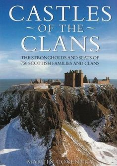 Castles of the Clans: The Strongholds and Seats of 750 Scottish Families and Clans - Martin Coventry