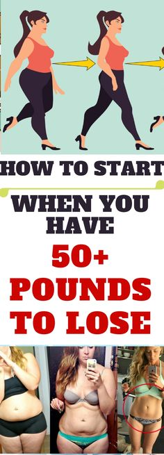 HERE IS HOW TO START WHEN YOU HAVE 50+ POUNDS TO LOSE Amazing !!!