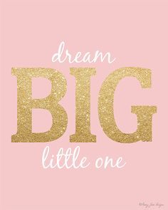 Pink and Gold Quote / Dream Big Little One Gold Glitter Digital by PennyJaneDesign Birthday Girl Quotes, Girl Birthday, Girl Nursery, Girl Room, When You Cant Sleep, Gold Quotes, Kids Room Wall Art, Big Little, Baby Quotes