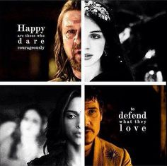 Happy are those who dare courageously to defend what they love - Eddard and Lyanna Stark, Oberyn and Elia Martell - Game of Thrones