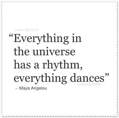 Everything Dances... Quote by Maya Angelou #MayaAngelou #quotes #universe #life #literature #poetry #quote #dance #rhythm