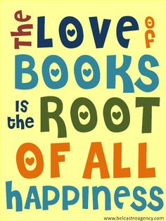 "Book quote ""The love of books is the root of all happiness"". And in the library, they're all free! #BookQuotes"