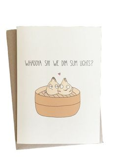 Nothing spells LOVE quite like two smitten dumplings! - Front: Whaddya Say We Dim Sum Lights? - Inside: (blank) - Measures x - All designs have been hand drawn, scanned, and printed digitally on Cute Cards, Diy Cards, Birthday Card Puns, Love Puns, Valentine Day Cards, Valentines Puns, Cards For Friends, Dim Sum, Cute Quotes