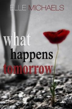 What Happens Tomorrow by Elle Michaels, http://www.amazon.com/dp/B00KEGLB94/ref=cm_sw_r_pi_dp_q0vFtb0W2EV7B