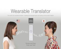 ili is the world's first wearable translator. It allows the user to translate their thoughts with a push of a button. It is a tiny device you can actually hang around your neck like a piece of jewelery.                                                                                                                                                                                 More