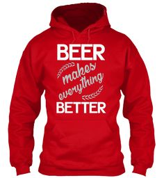 BEER MAKES EVERYTHING BETTER   Teespring