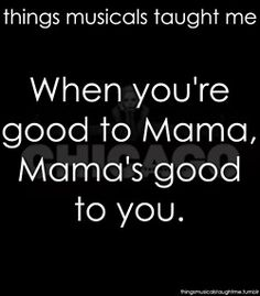 When You're Good To Mama, Mama's Good To You.