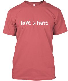 Love > Hate | Teespring