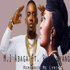 Lyrics: M.I Abaga Ft. Ruby Gyang – Remember Me  Remember me Remember me Remember me Remember me Oh, oh, oh, oh  After all the dust has set, cause time is such a threat I wonder sometimes if I look back and regret Would I be threated as a villain? Or honoured as a vet I just hope my name is whispered once or twice on passing breathes Remember how I started, remember I was pure Remember my carrier no one thought it would endure Remember that I never lost my head to the above I never sold my…