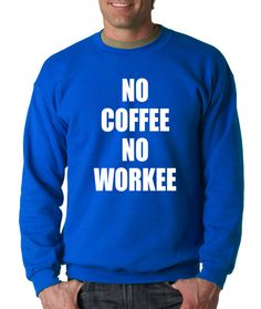 Crewneck No Coffee No Workee Long Sleeve Casual by XpressionTees