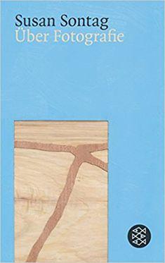 Über Fotografie: Essays: Amazon.de: Susan Sontag: Bücher