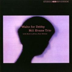 """Bill Evans Trio, """"Waltz for Debby""""  Mellow and beautiful. It sounds like you're sitting two or three rows back."""