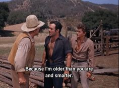 'Because I'm older than you are and smarter'
