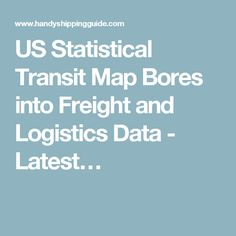 US Statistical Transit Map Bores into Freight and Logistics Data - Latest…