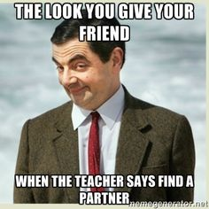 The look you give your friend when the teacher says find a partner | MR Bean..lol  . I know that look:)