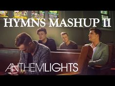 Hymns Mashup Pt. II | Anthem Lights - Amazing Grace/Be Thou My Vision/Come Thou Fount - YouTube