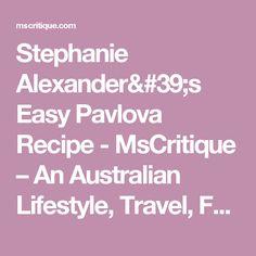 Stephanie Alexander's Easy Pavlova Recipe - MsCritique – An Australian Lifestyle, Travel, Food and Beauty Blog