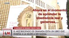 """El nuevo libro del Arzobispo de Granada, """"Cásate y se sumisa"""", aunque de machismo sutil........ creo que poco"""