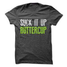 Cool Suck It Up Buttercup  T shirts #tee #tshirt #named tshirt #hobbie tshirts # Gym