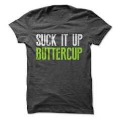 Suck It Up Buttlercup T Shirts, Hoodie