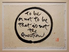 http://langmai.org/dai-may-tim/thu-phap/exhibition-of-calligraphy-thich-nhat-hanh-online/to-be-or-not-to-be-that-is-not-the-question