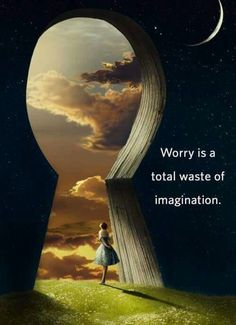WORRY is a TOTAL Waste of IMAGINATION.