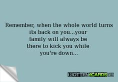 Remember, when the whole world turns its back on you.your family will always be there to kick you while you're down. Happy Quotes, Funny Quotes, Life Quotes, Meant To Be Quotes, Quotes To Live By, Lesson Learned Quotes, Family Betrayal, Emotional Vampire, Quotes About Everything