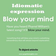 English #idiomatic #expression [blow your mind] -         Repinned by Chesapeake College Adult Ed. We offer free classes on the Eastern Shore of MD to help you earn your GED - H.S. Diploma or Learn English (ESL) .   For GED classes contact Danielle Thomas 410-829-6043 dthomas@chesapeake.edu  For ESL classes contact Karen Luceti - 410-443-1163  Kluceti@chesapeake.edu .  www.chesapeake.edu