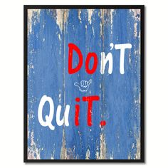 Don't Quit Motivation Quote Saying Gift Ideas Home Décor Wall Art