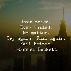 """Ever tried. Ever failed. No matter. Try Again. Fail again. Fail better."" - Samuel Beckett #quotes"