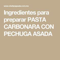 Ingredientes para preparar PASTA CARBONARA CON PECHUGA ASADA